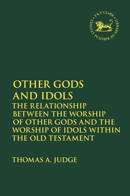 Other Gods and Idols: The Relationship Between the Worship of Other Gods and the Worship of Idols Within the Old Testament