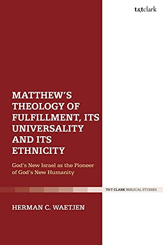 Matthew's Theology of Fulfillment, Its Universality and Its Ethnicity: God's New Israel as the Pioneer of God's New Humanity