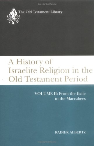 A History of Israelite Religion in the Old Testament Period: From the Exile to the Maccabees (Old Testament Library)