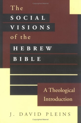 The social visions of the Hebrew Bible: a theological introduction