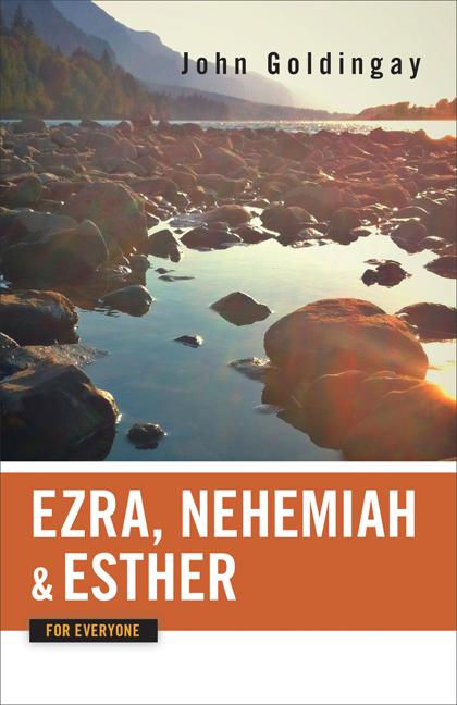 Ezra, Nehemiah, and Esther for Everyone
