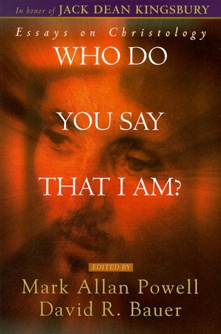Who Do You Say That I Am? Essays on Christology in honor of Jack Dean Kingsbury