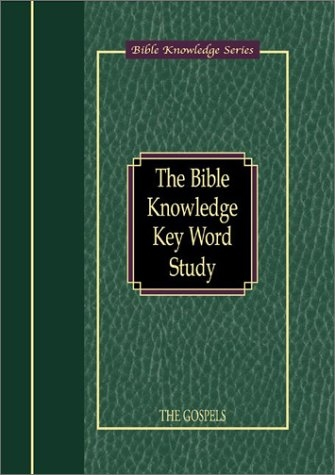 The Bible Knowledge Key Word Study: The Gospels (Bible Knowledge Series)