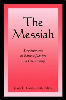 The Messiah: Developments in Earliest Judaism and Christianity