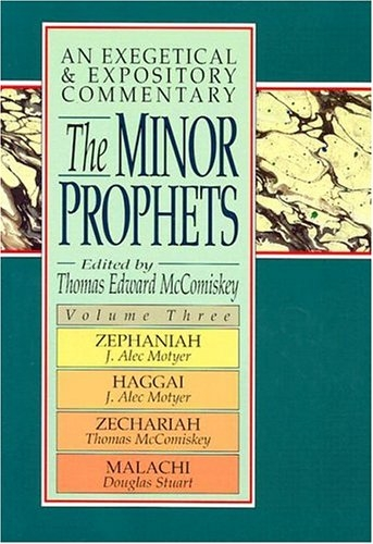 The Minor Prophets: An Exegetical and Expository Commentary: Zephaniah, Haggai, Zechariah, and  Malachi