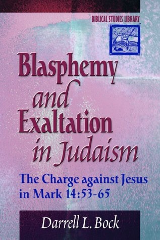 Blasphemy and Exaltation in Judaism: The Charge against Jesus in Mark 14:53-65 (Biblical Studies Library)