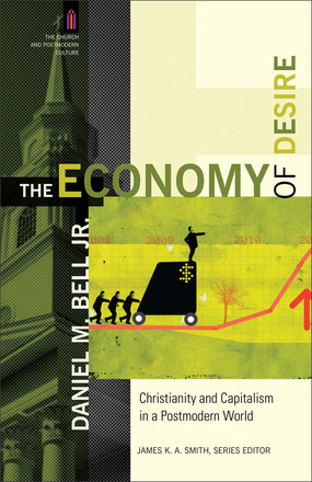 The Economy of Desire: Christianity and Capitalism in a Postmodern World