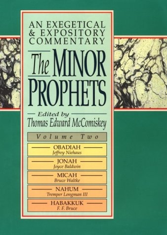The Minor Prophets: An Exegetical and Expository Commentary : Obadiah, Jonah, Micah, Nahum, and Habakkuk