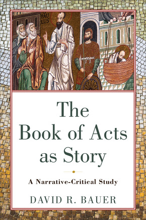 The Book of Acts as Story: A Narrative-Critical Study