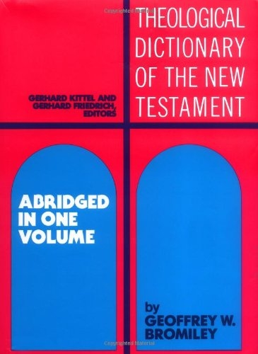 Theological Dictionary of the New Testament (Abridged in One Volume)