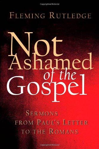 Not Ashamed of the Gospel: Sermons from Paul's Letter to the Romans