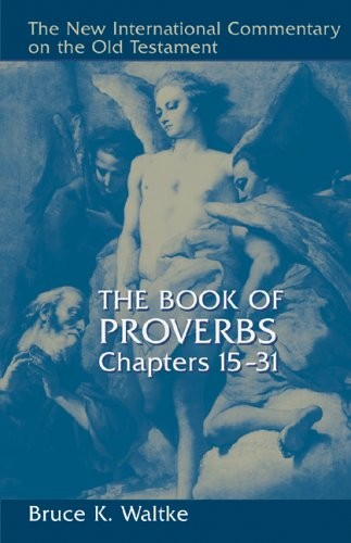 The Book of Proverbs: Chapters 15-31