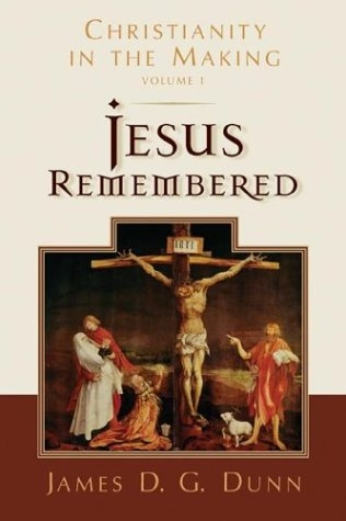 Christianity in the Making: Volume 1: Jesus Remembered