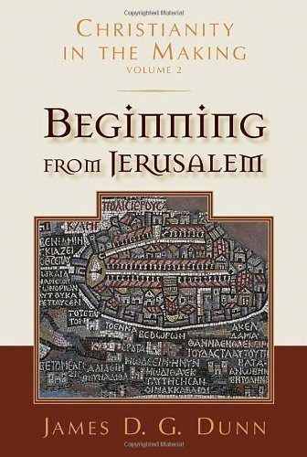 Christianity in the Making: Volume 2: Beginning From Jerusalem