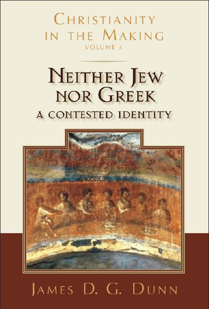 Christianity in the Making: Volume 3: Neither Jew nor Greek: A Contested Identity