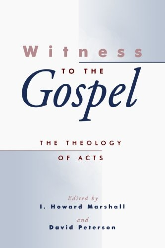 Witness to the Gospel: The Theology of Acts (Theology, Biblical Studies)