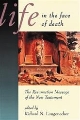 Life in the Face of Death; The Resurrection Message of the New Testament