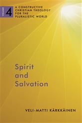 Spirit and Salvation (A Constructive Christian Theology for the Pluralistic World: Volume 4)