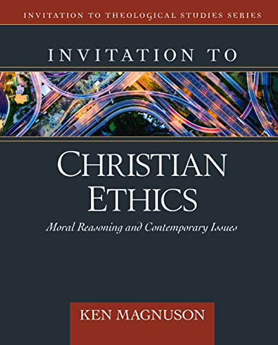 Invitation to Christian Ethics: Moral Reasoning and Contemporary Issues