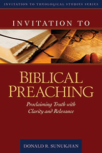Invitation to Biblical Preaching: Proclaiming Truth with Clarity and Relevance