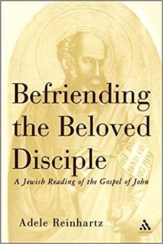 Befriending The Beloved Disciple: A Jewish Reading of the Gospel of John
