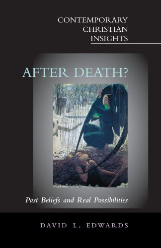 After Death?: Past Beliefs and Real Possibilities (Contemporary Christian Insights)