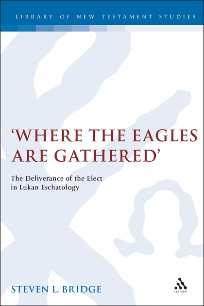 Where the Eagles are Gathered: The Deliverance of the Elect in Lukan Eschatology