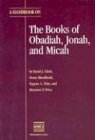 A Handbook on the Books of Obadiah, Jonah, and Micah