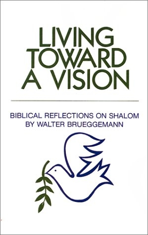 Living Toward a Vision: Biblical Reflections on Shalom (Shalom Resource)