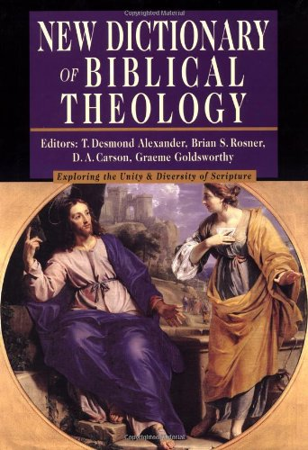 New Dictionary of Biblical Theology: Exploring the Unity & Diversity of Scripture
