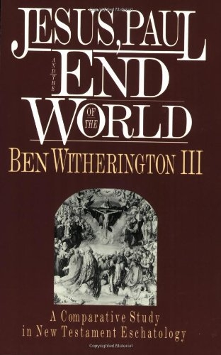 Jesus, Paul and the End of the World: A Comparative Study in New Testament Eschatology