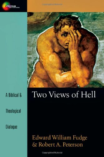 Two Views of Hell: A Biblical & Theological Dialogue (Spectrum)