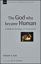 The God Who Became Human: A Biblical Theology of Incarnation