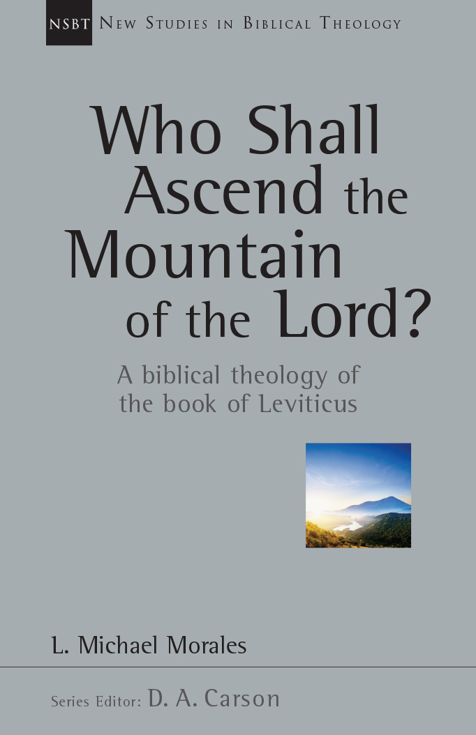 Who Shall Ascend the Mountain of the Lord? A Biblical Theology of the Book of Leviticus
