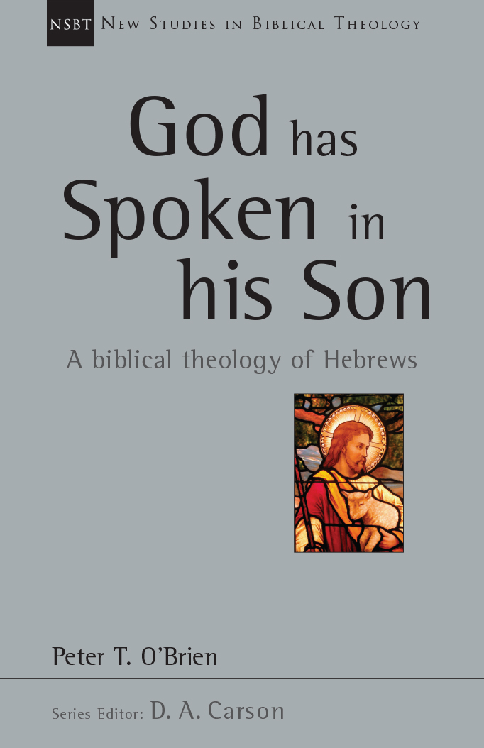 God Has Spoken in His Son: A Biblical Theology of Hebrews [Plagiarism Acknowledged]