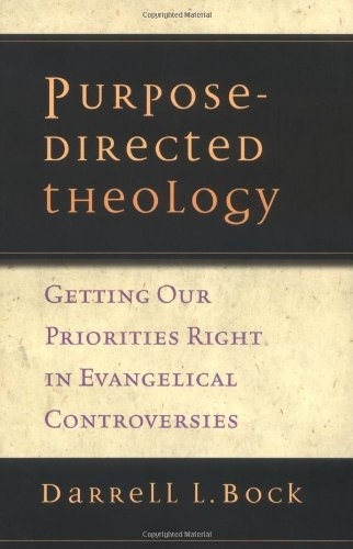 Purpose-Directed Theology: Getting Our Priorities Right in Evangelical Conversations