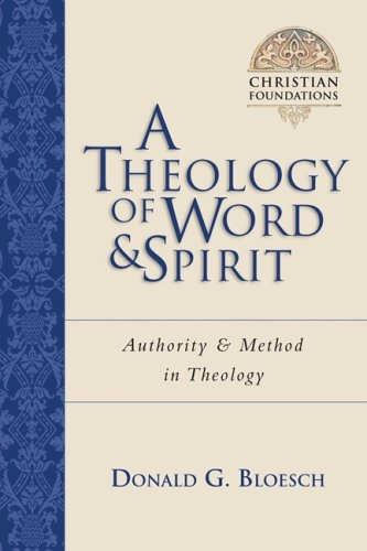 A Theology of Word & Spirit: Authority & Method in Theology (Christian Foundations)