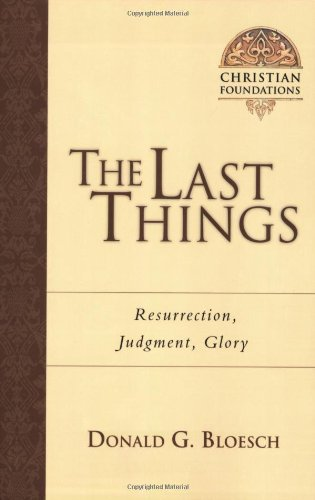 The Last Things: Resurrection, Judgment, Glory (Christian Foundations)