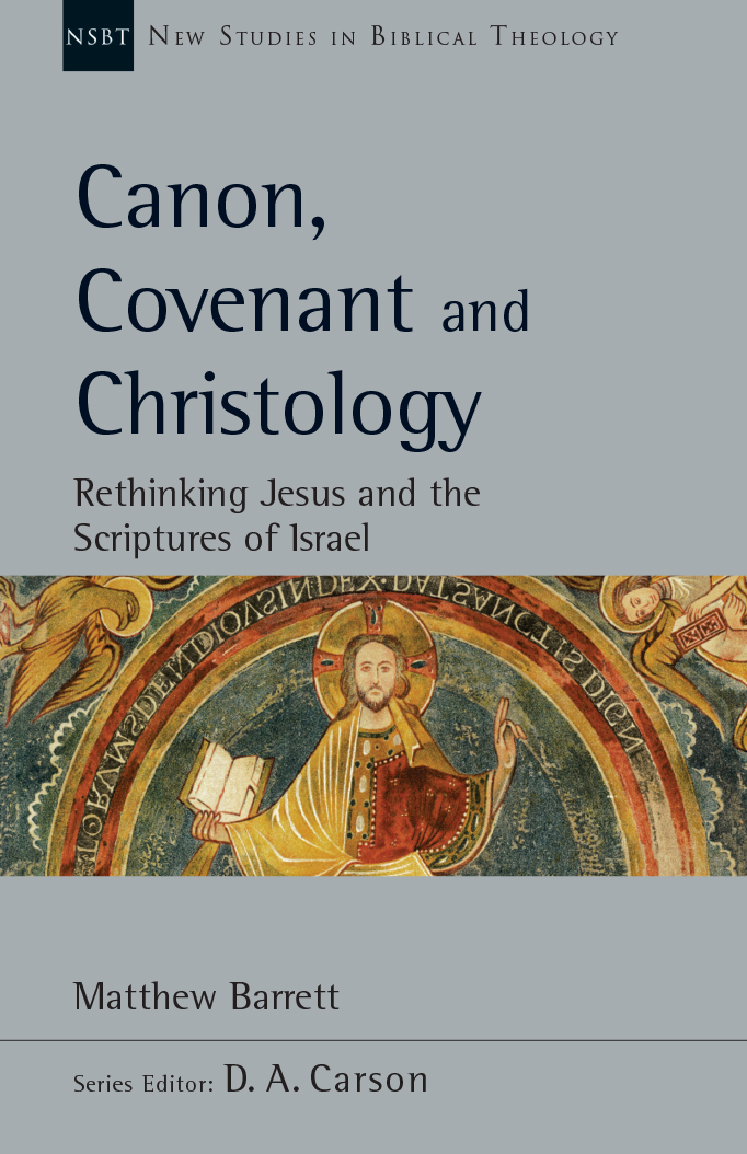 Canon, Covenant and Christology: Rethinking Jesus and the Scriptures of Israel