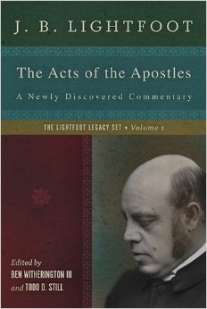 The Acts of the Apostles: A Newly Discovered Commentary (The Lightfoot Legacy Set: Volume 1)
