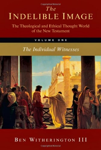 The Indelible Image: The Theological and Ethical World of the New Testament, Vol. 1: The Individual Witnesses
