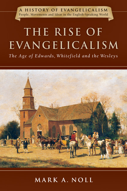 The Rise of Evangelicalism: The Age of Edwards, Whitefield and the Wesleys (History of Evangelicalism Series) (Volume 1)