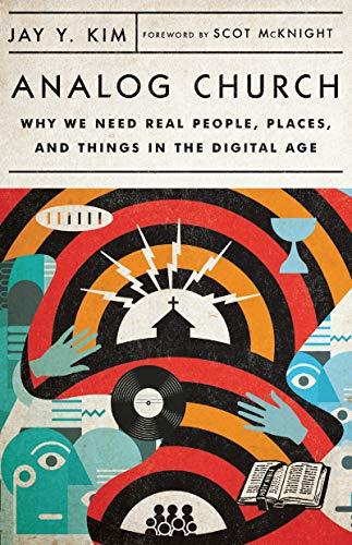 Analog Church: Why We Need Real People, Places, and Things in the Digital Age