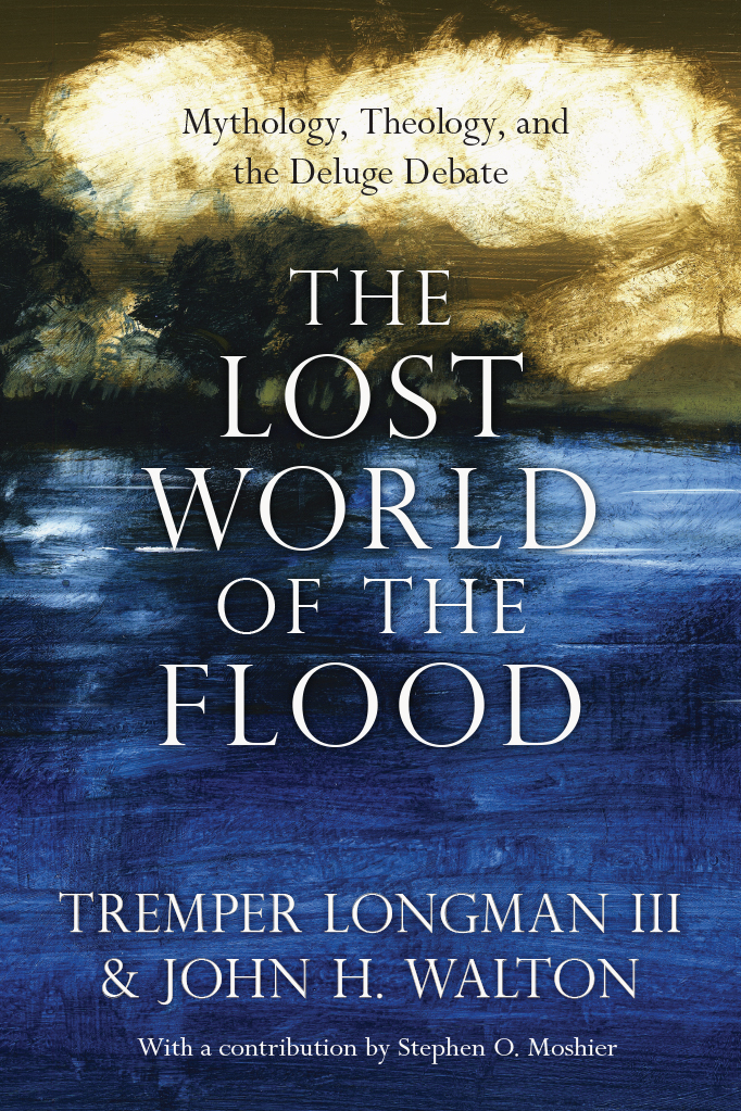 The Lost World of the Flood Mythology, Theology, and the Deluge Debate