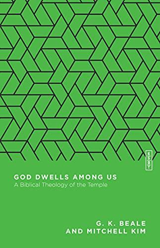 God Dwells Among Us: A Biblical Theology of the Temple