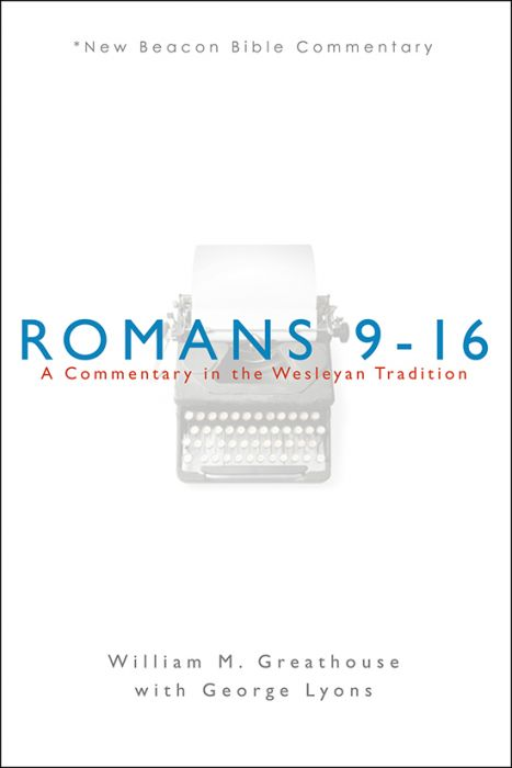 Romans 9–16: A Commentary in the Wesleyan Tradition