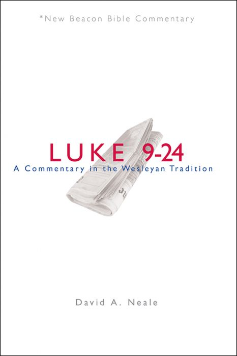 Luke 9–24: A Commentary in the Wesleyan Tradition
