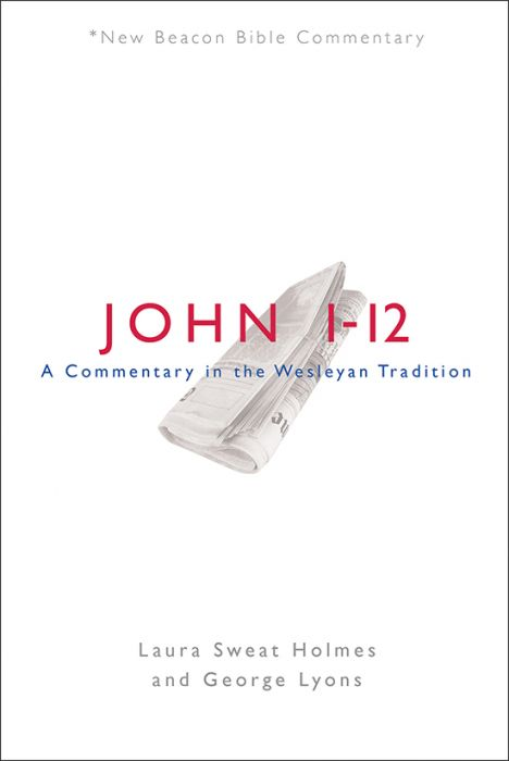 John 1–12: A Commentary in the Wesleyan Tradition