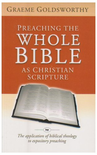 Preaching the Whole Bible as Christian Scripture: The Application of Biblical Theology to Expository Preaching