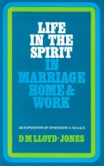 Ephesians Volume 6: Life in the Spirit - In Marriage, Home and Work (5:18 - 6:9)